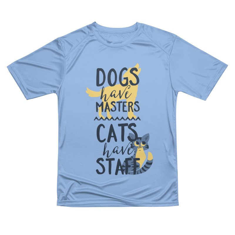 Dogs Have Masters Cats Have Staff Women's Performance Unisex T-Shirt by Purrform