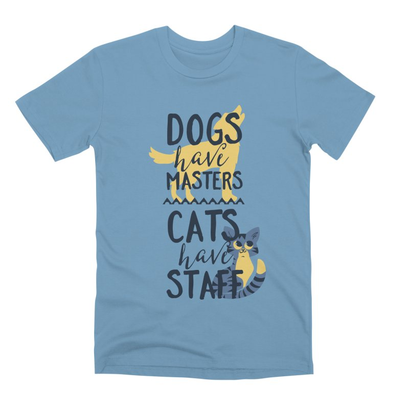 Dogs Have Masters Cats Have Staff Men's Premium T-Shirt by Purrform