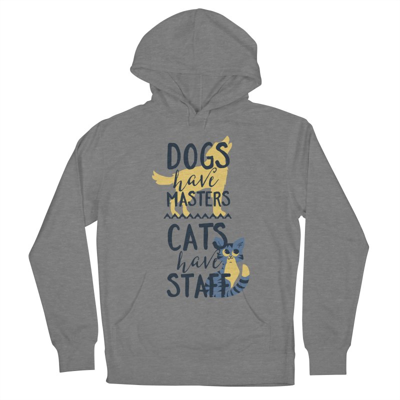 Dogs Have Masters Cats Have Staff Men's French Terry Pullover Hoody by Purrform