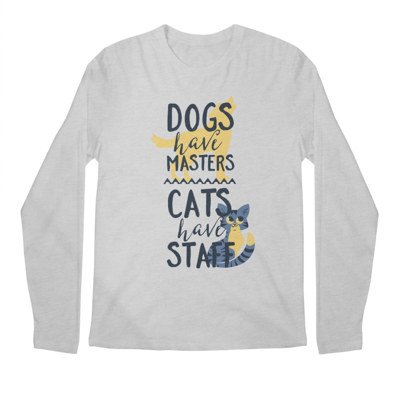 Dogs Have Masters Cats Have Staff Men's Longsleeve T-Shirt by Purrform