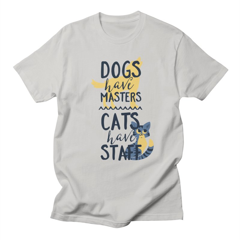 Dogs Have Masters Cats Have Staff Men's T-Shirt by Purrform