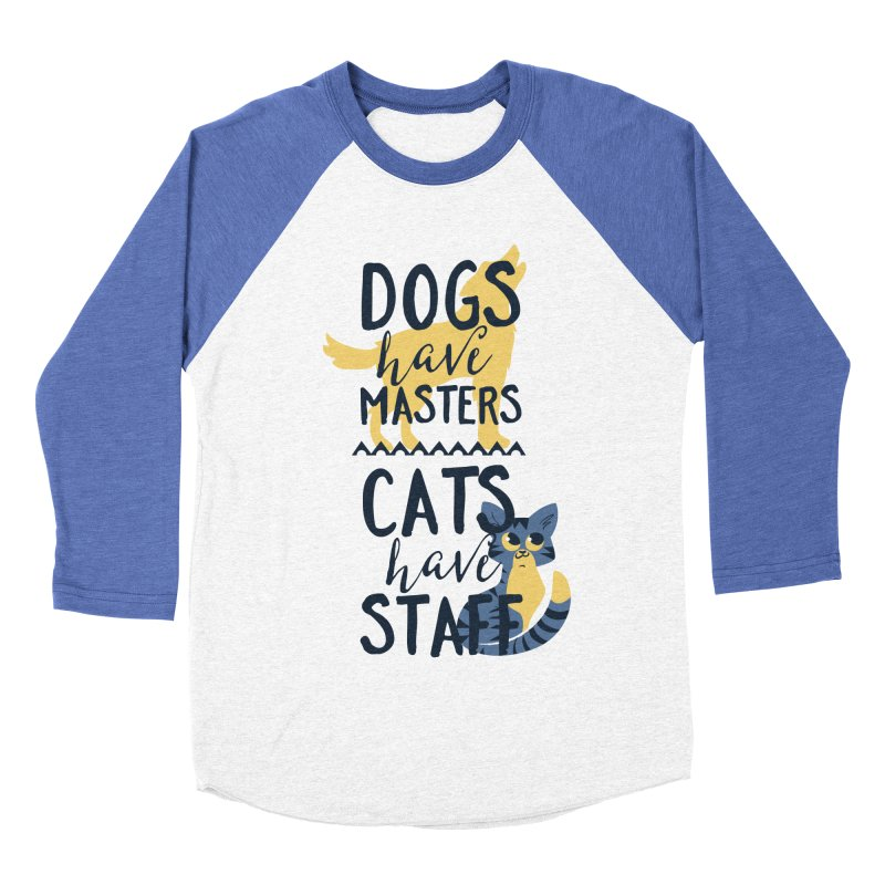 Dogs Have Masters Cats Have Staff Men's Baseball Triblend Longsleeve T-Shirt by Purrform