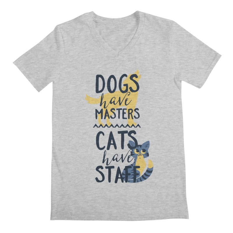 Dogs Have Masters Cats Have Staff Men's Regular V-Neck by Purrform