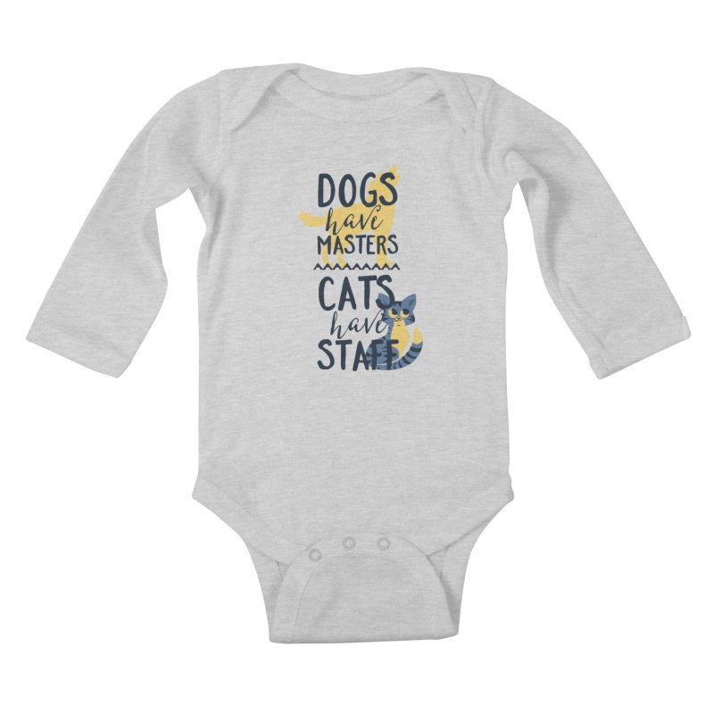 Dogs Have Masters Cats Have Staff Kids Baby Longsleeve Bodysuit by Purrform