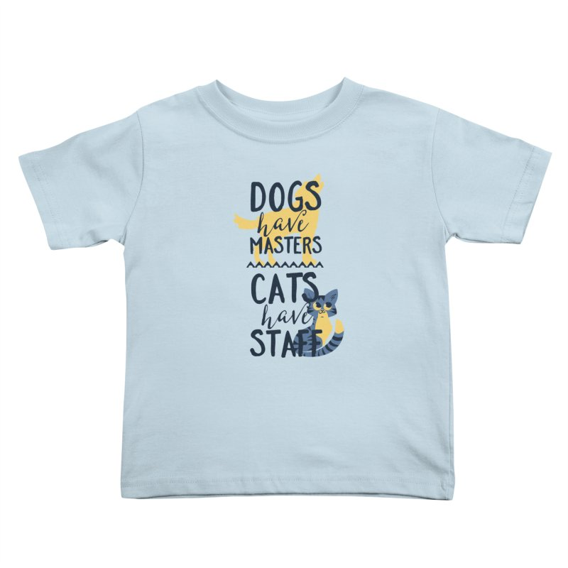 Dogs Have Masters Cats Have Staff Kids Toddler T-Shirt by Purrform