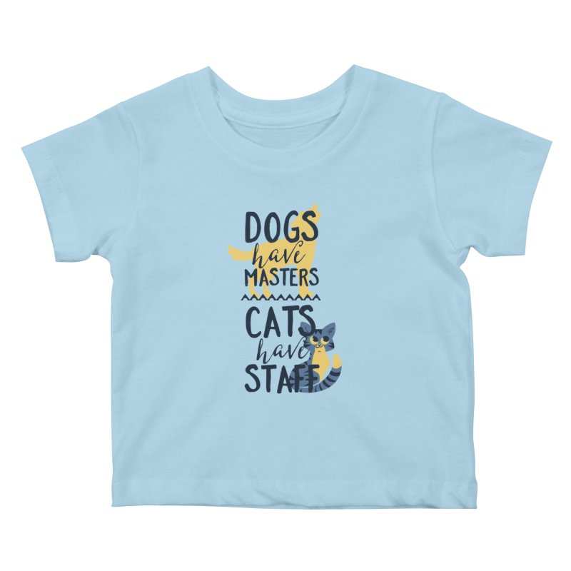 Dogs Have Masters Cats Have Staff Kids Baby T-Shirt by Purrform