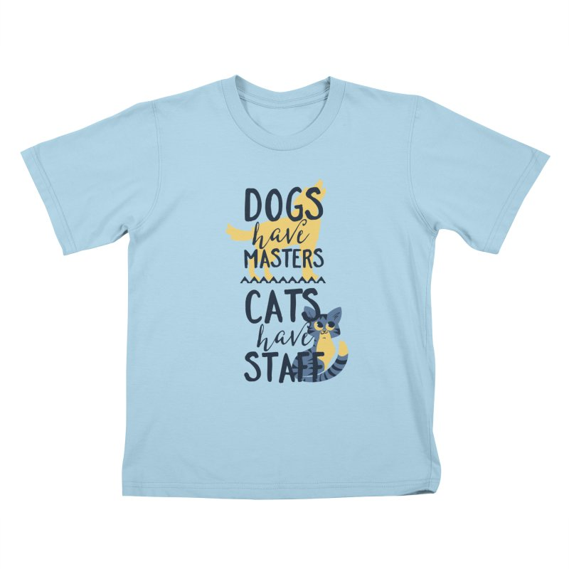 Dogs Have Masters Cats Have Staff Kids T-Shirt by Purrform