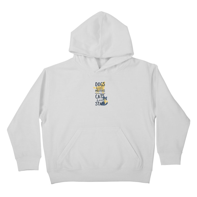 Dogs Have Masters Cats Have Staff Kids Pullover Hoody by Purrform