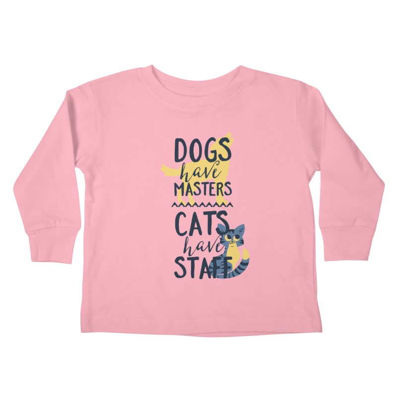 Dogs Have Masters Cats Have Staff Kids Toddler Longsleeve T-Shirt by Purrform