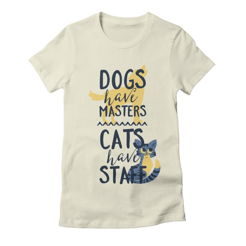 Dogs Have Masters Cats Have Staff Women's Fitted T-Shirt by Purrform