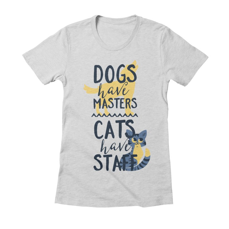 Dogs Have Masters Cats Have Staff Women's T-Shirt by Purrform