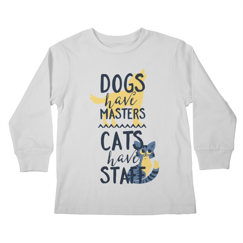 Dogs Have Masters Cats Have Staff Kids Longsleeve T-Shirt by Purrform