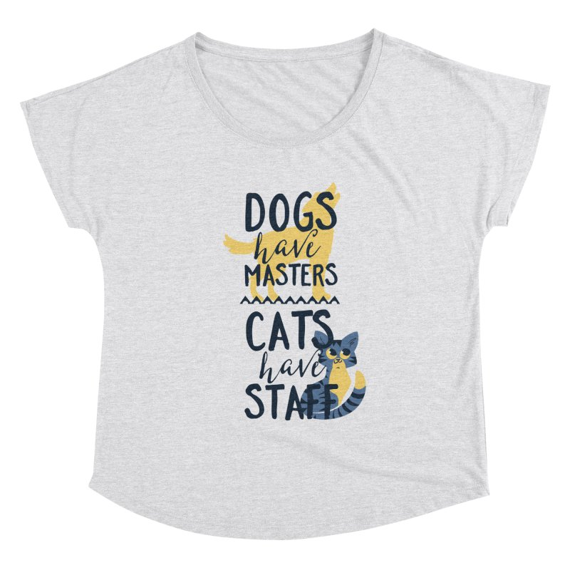 Dogs Have Masters Cats Have Staff Women's Scoop Neck by Purrform