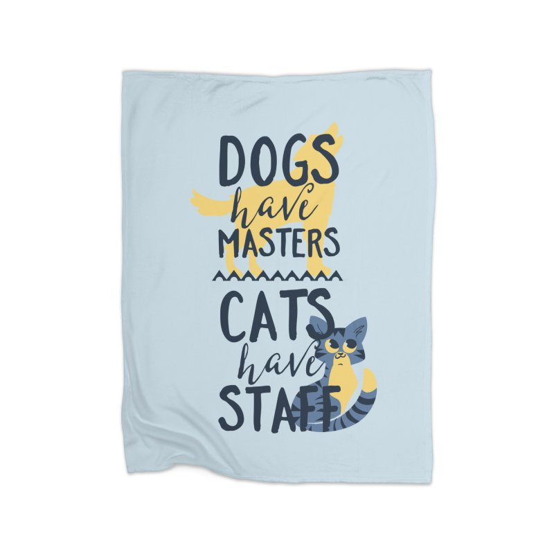 Dogs Have Masters Cats Have Staff Home Fleece Blanket Blanket by Purrform