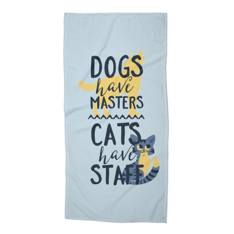 Dogs Have Masters Cats Have Staff Accessories Beach Towel by Purrform