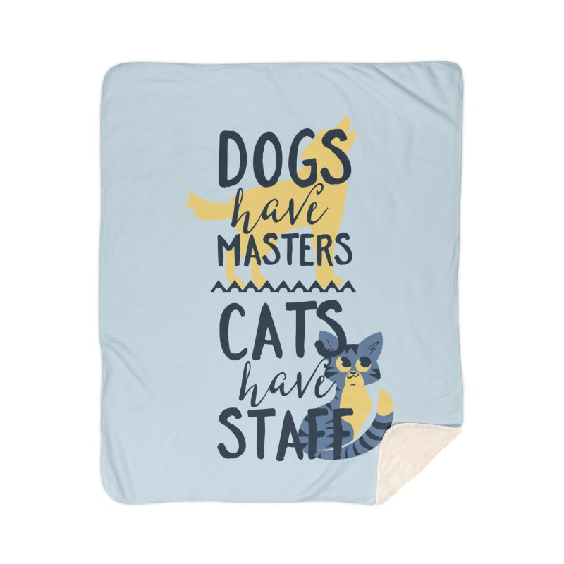Dogs Have Masters Cats Have Staff Home Sherpa Blanket Blanket by Purrform