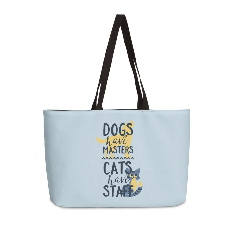 Dogs Have Masters Cats Have Staff Accessories Weekender Bag Bag by Purrform