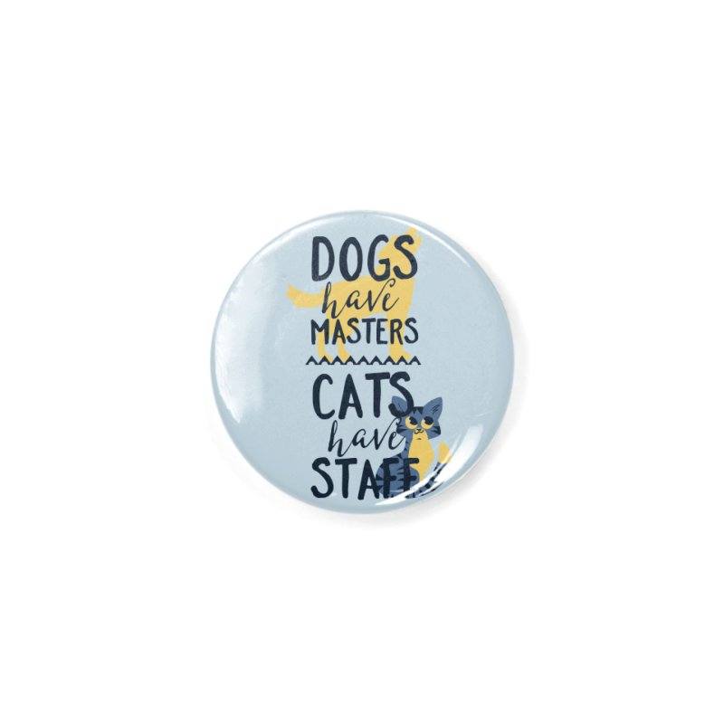 Dogs Have Masters Cats Have Staff Accessories Button by Purrform