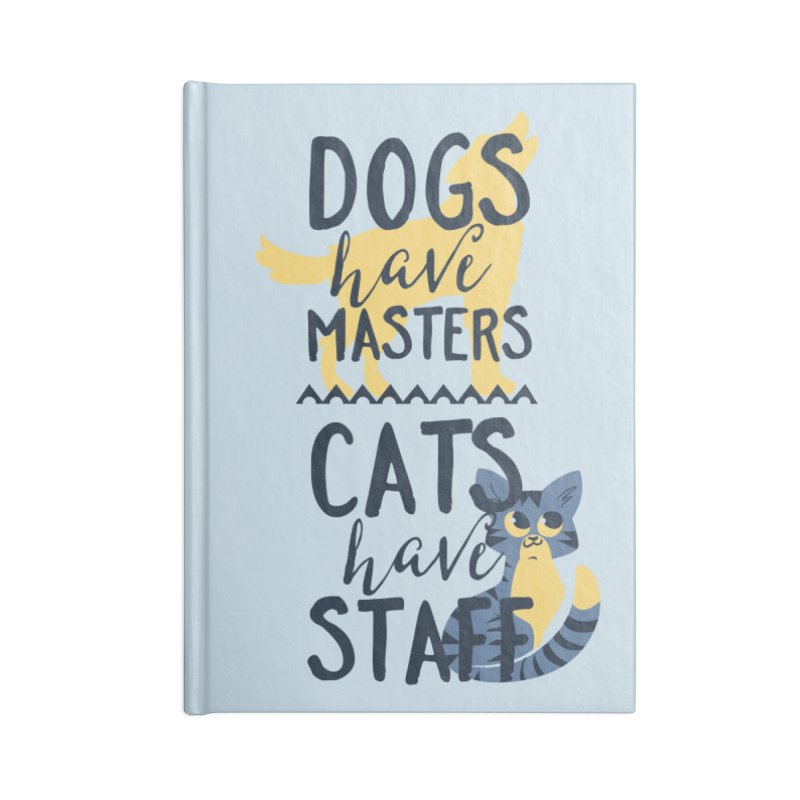 Dogs Have Masters Cats Have Staff Accessories Lined Journal Notebook by Purrform