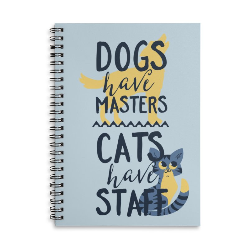 Dogs Have Masters Cats Have Staff Accessories Lined Spiral Notebook by Purrform