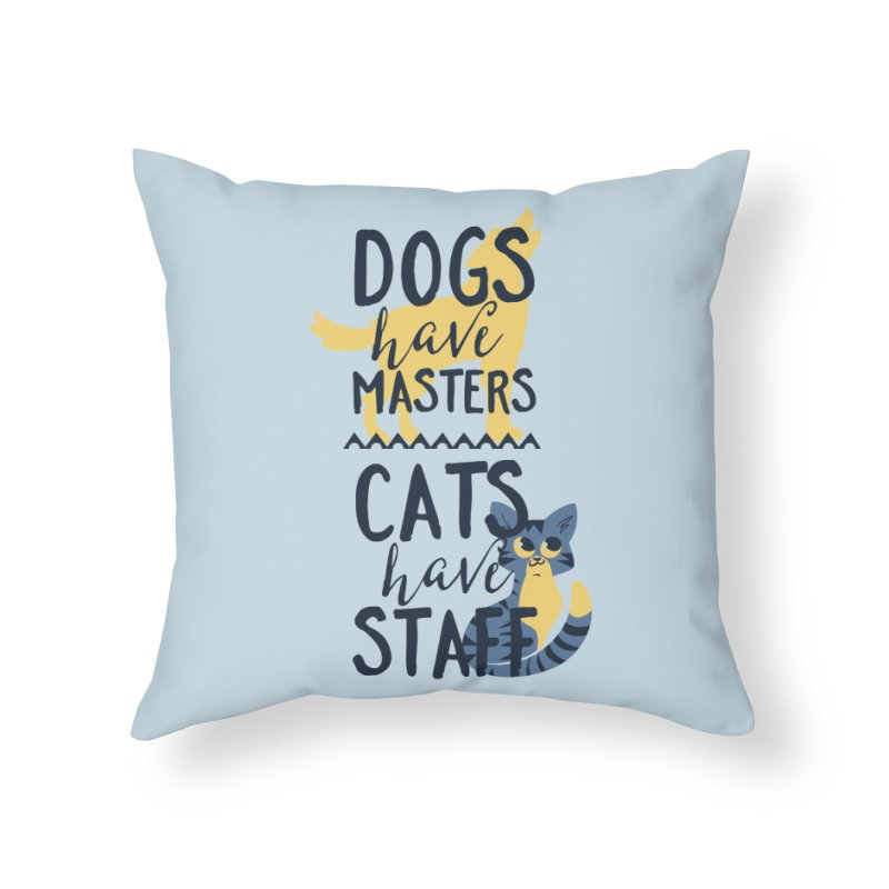 Dogs Have Masters Cats Have Staff Home Throw Pillow by Purrform