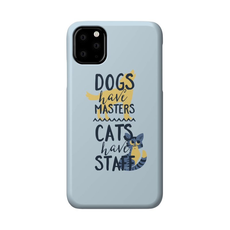Dogs Have Masters Cats Have Staff Accessories Phone Case by Purrform