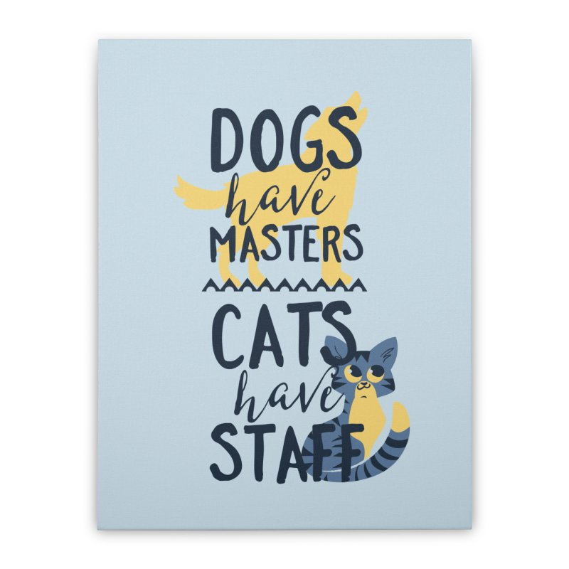 Dogs Have Masters Cats Have Staff Home Stretched Canvas by Purrform