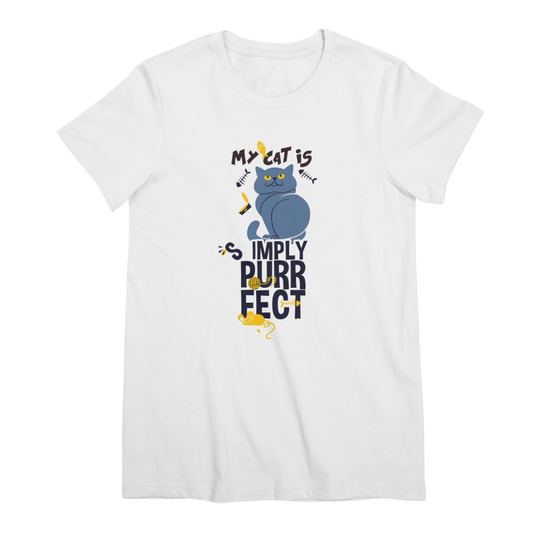 My Cat Is Simply Purrfect Women's Premium T-Shirt by Purrform
