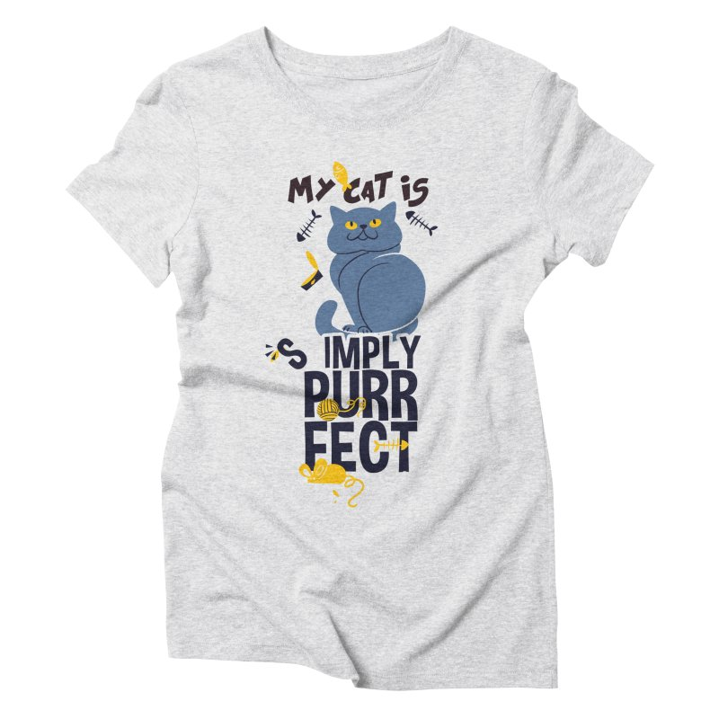 My Cat Is Simply Purrfect Women's Triblend T-Shirt by Purrform
