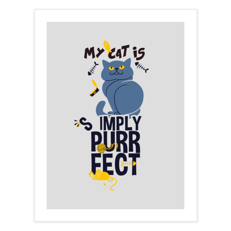 My Cat Is Simply Purrfect Home Fine Art Print by Purrform