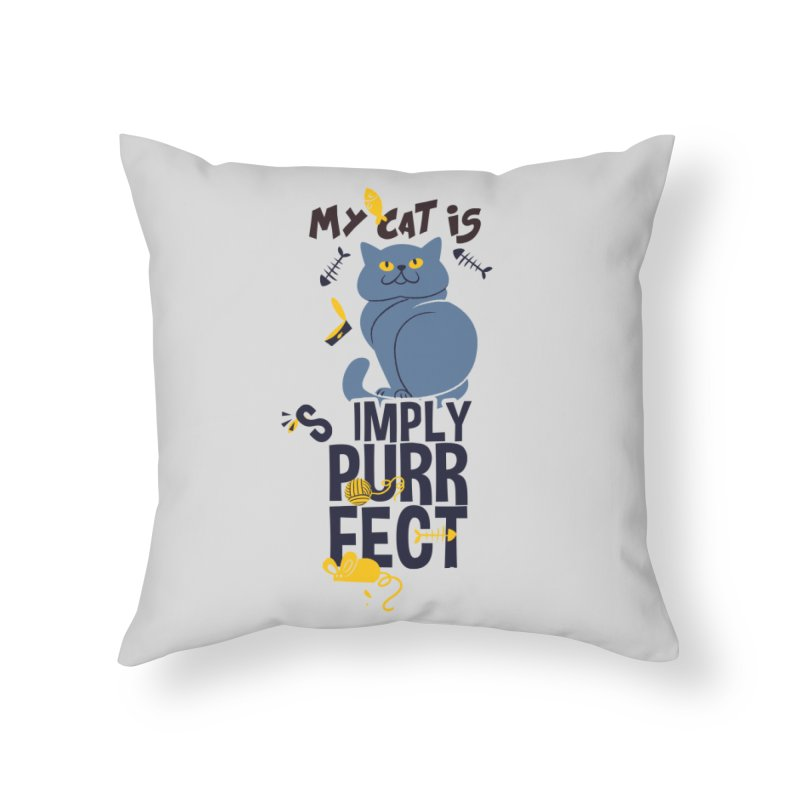 My Cat Is Simply Purrfect Home Throw Pillow by Purrform