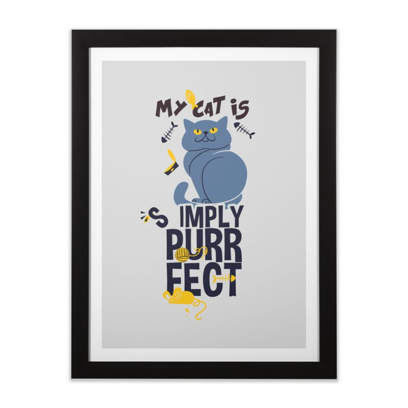 My Cat Is Simply Purrfect Home Framed Fine Art Print by Purrform