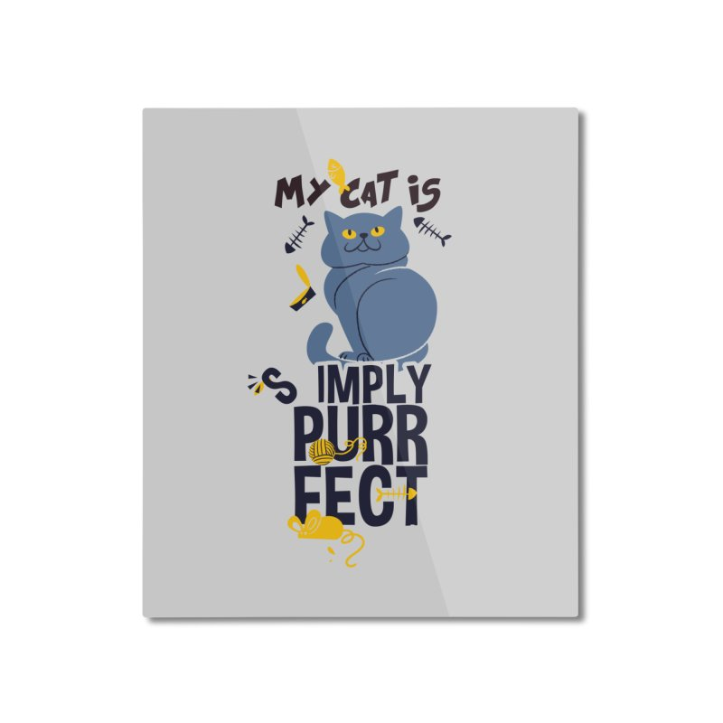 My Cat Is Simply Purrfect Home Mounted Aluminum Print by Purrform