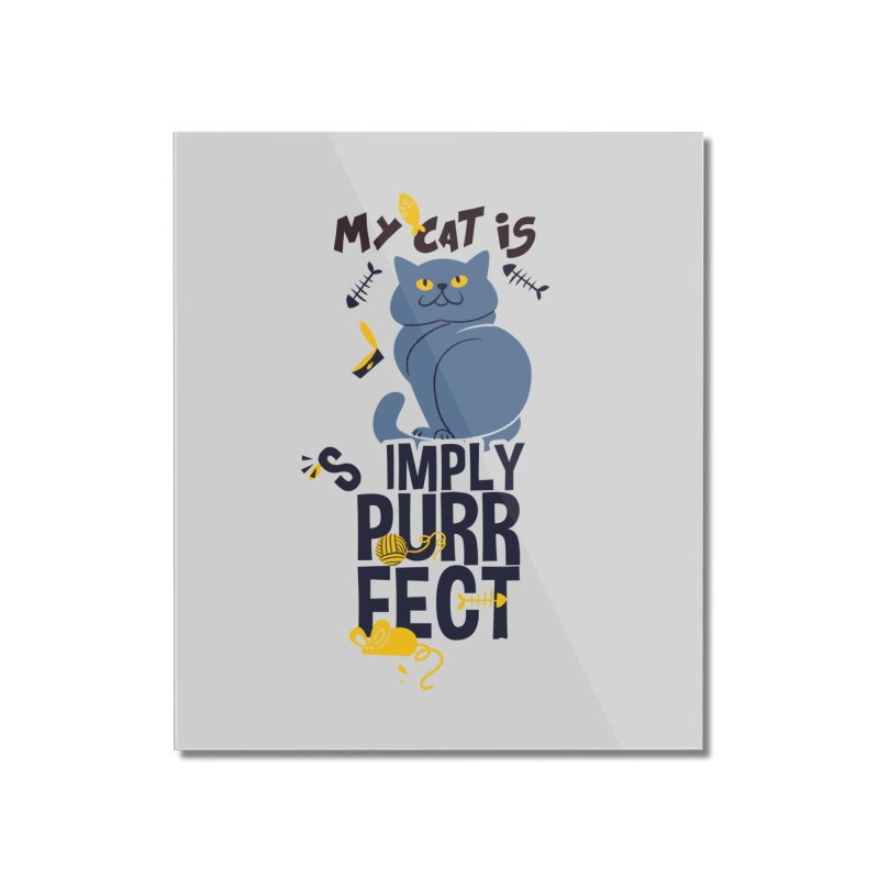 My Cat Is Simply Purrfect Home Mounted Acrylic Print by Purrform