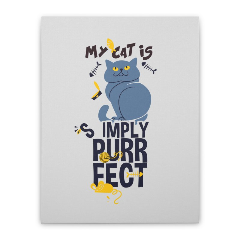 My Cat Is Simply Purrfect Home Stretched Canvas by Purrform