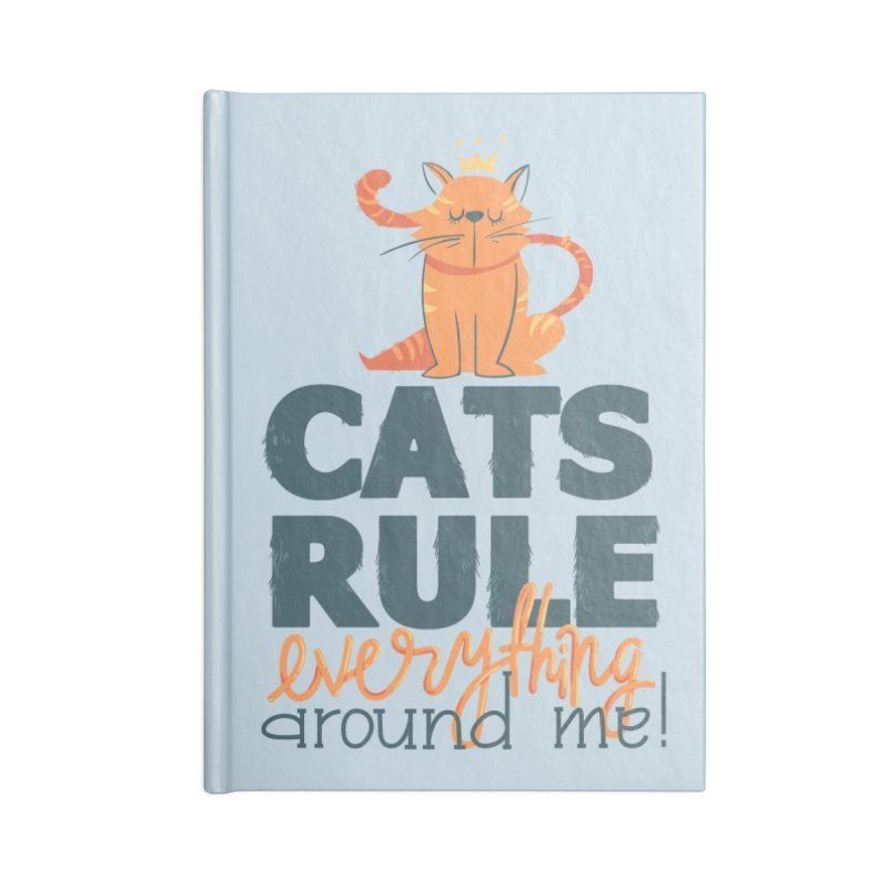 Cats Rule Everything Around Me Accessories Blank Journal Notebook by Purrform