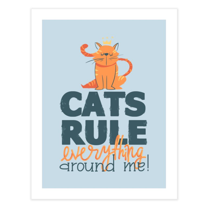 Cats Rule Everything Around Me Home Decor Fine Art Print by Purrform