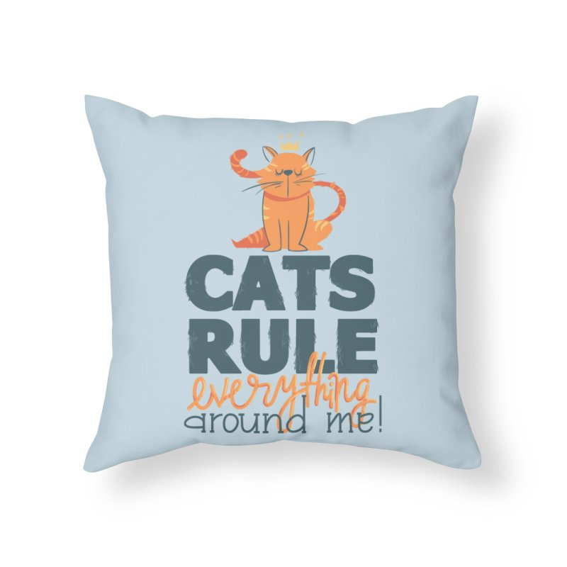 Cats Rule Everything Around Me Home Throw Pillow by Purrform