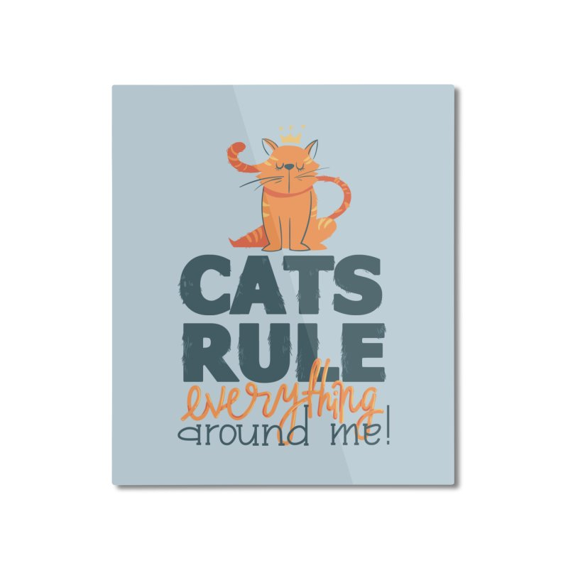 Cats Rule Everything Around Me Home Mounted Aluminum Print by Purrform