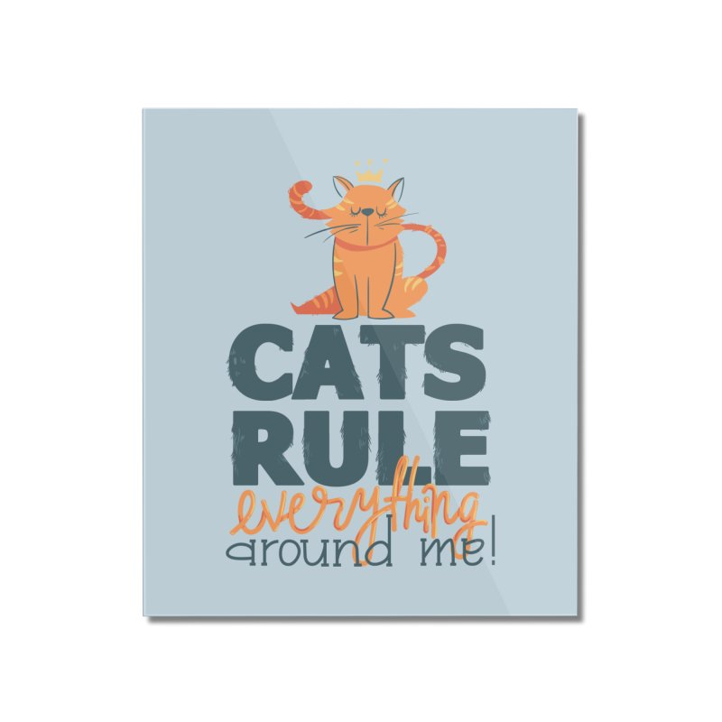 Cats Rule Everything Around Me Home Mounted Acrylic Print by Purrform