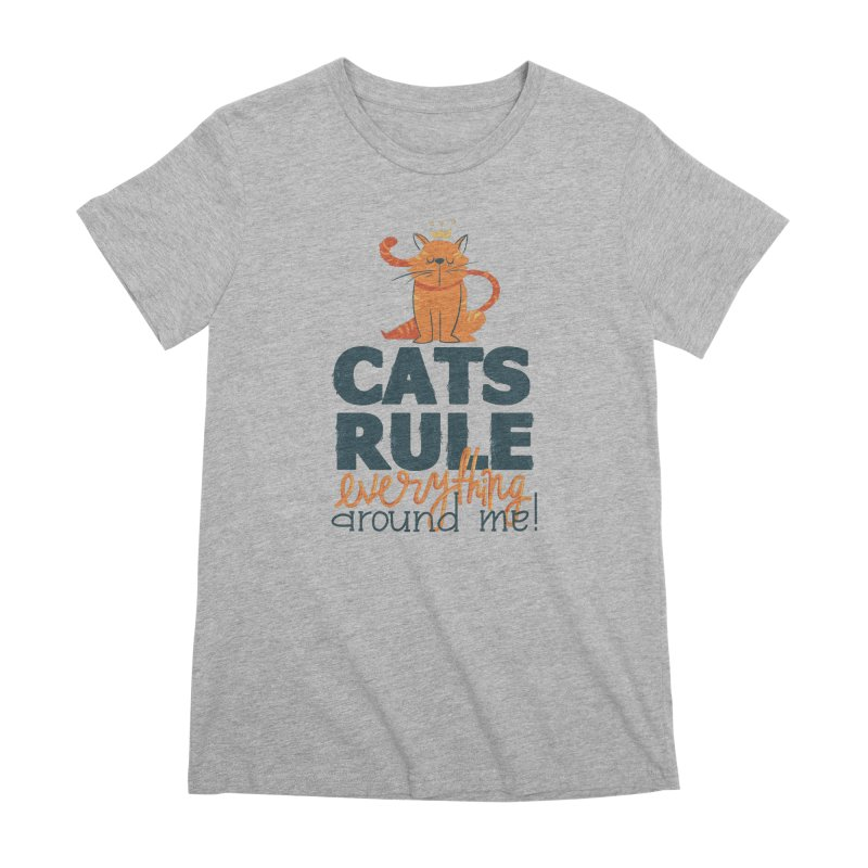 Cats Rule Everything Around Me Women's Premium T-Shirt by Purrform
