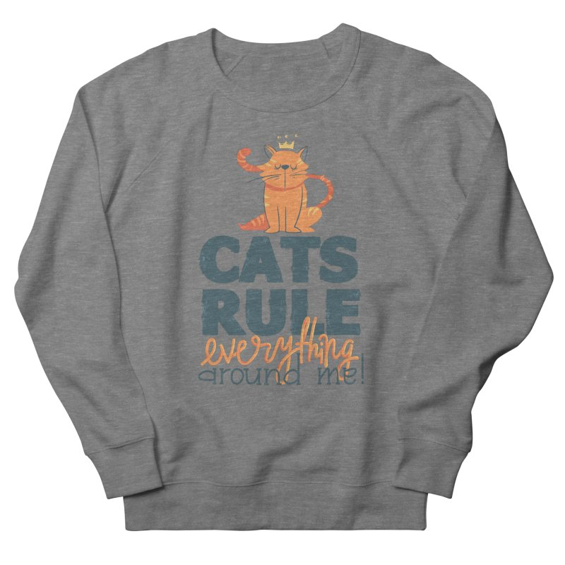 Cats Rule Everything Around Me Men's French Terry Sweatshirt by Purrform