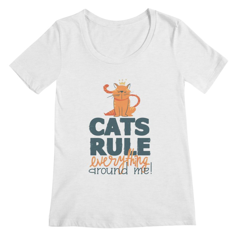 Cats Rule Everything Around Me Women's Regular Scoop Neck by Purrform