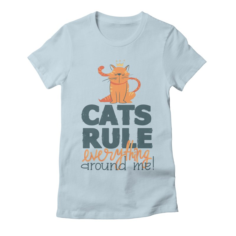 Cats Rule Everything Around Me Women's T-Shirt by Purrform