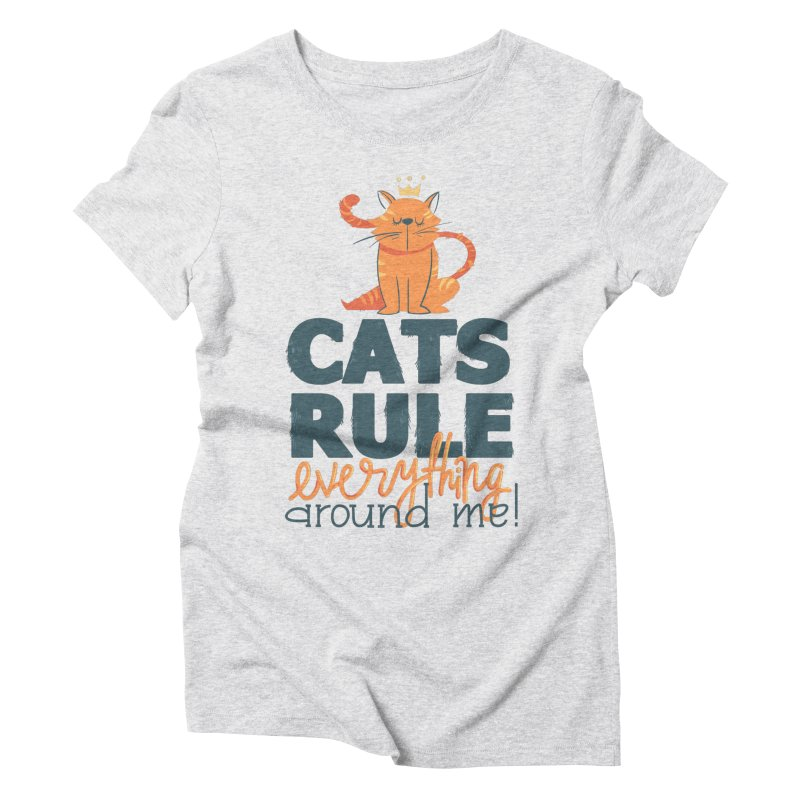 Cats Rule Everything Around Me Women's Triblend T-Shirt by Purrform