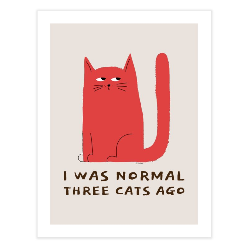 I Was Normal Three Cats Ago Home Fine Art Print by Purrform