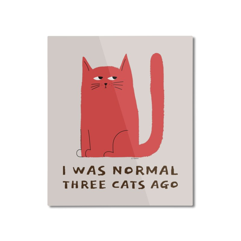 I Was Normal Three Cats Ago Home Mounted Aluminum Print by Purrform