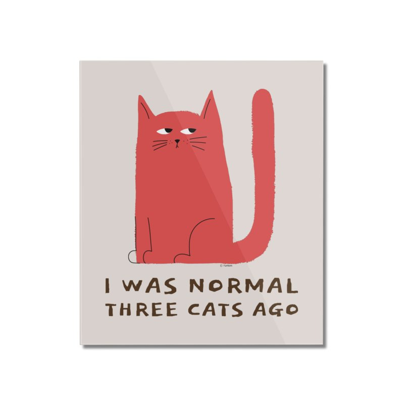 I Was Normal Three Cats Ago Home Mounted Acrylic Print by Purrform