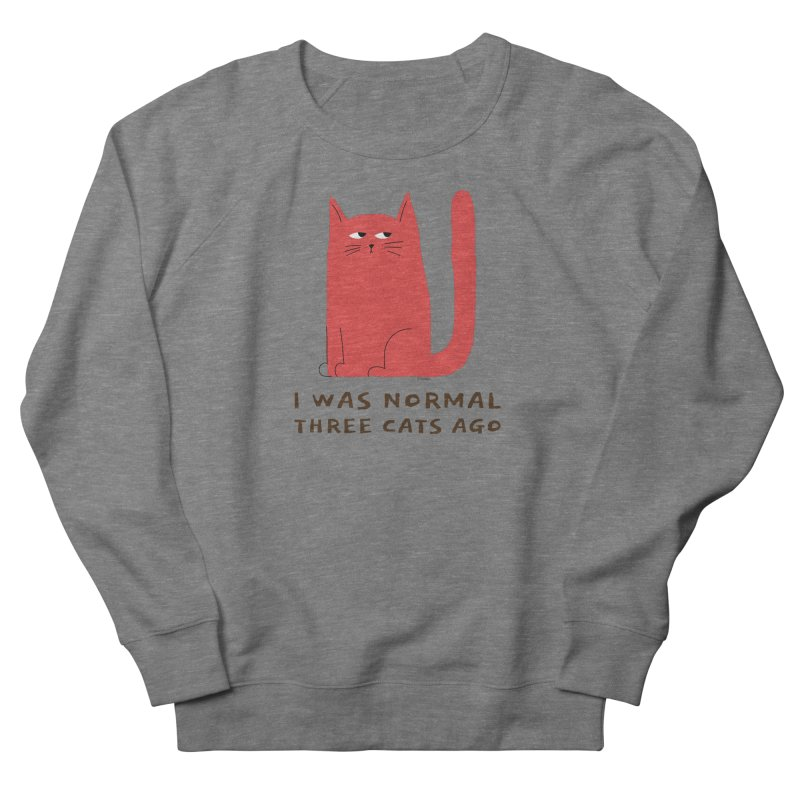 I Was Normal Three Cats Ago Women's French Terry Sweatshirt by Purrform