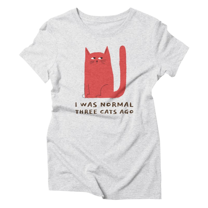 I Was Normal Three Cats Ago Women's Triblend T-Shirt by Purrform